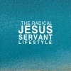 The Radical Jesus - Servant - Lifestyle