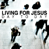 Living for Jesus day to day