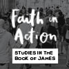 Faith in Action - Studies in the Book of James